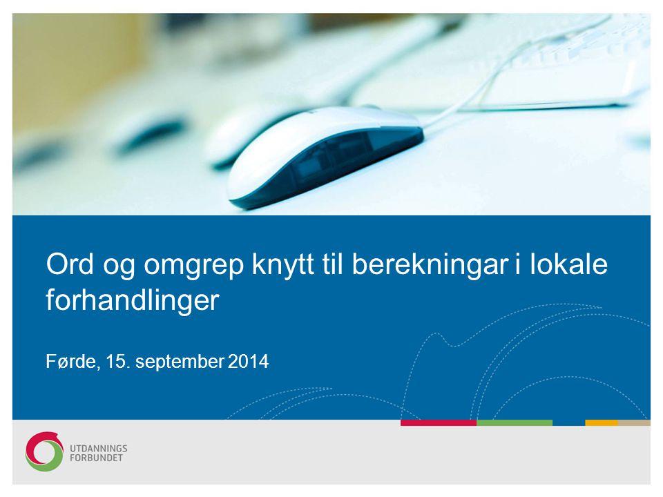 Ord og omgrep knytt til berekningar i lokale forhandlinger Førde, 15. september 2014
