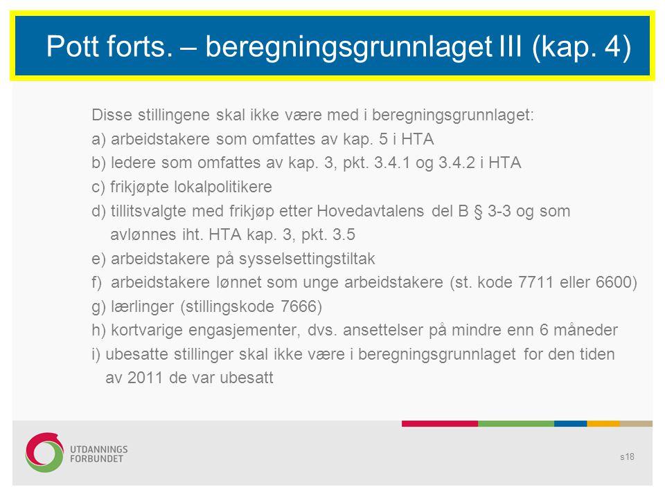 s18 Pott forts. – beregningsgrunnlaget III (kap. 4) Disse stillingene skal ikke være med i beregningsgrunnlaget: a) arbeidstakere som omfattes av kap.
