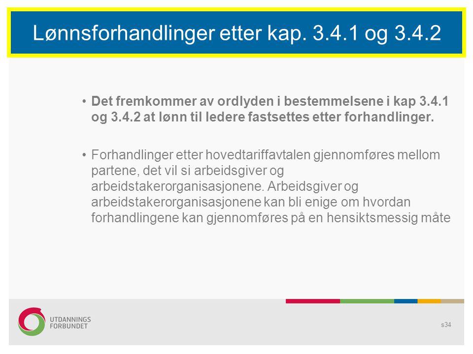 s34 Lønnsforhandlinger etter kap. 3.4.1 og 3.4.2 Det fremkommer av ordlyden i bestemmelsene i kap 3.4.1 og 3.4.2 at lønn til ledere fastsettes etter f