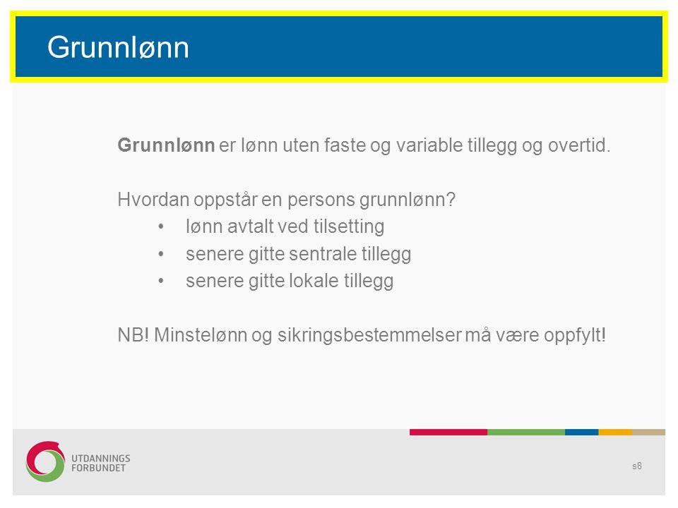 s8 Grunnlønn Grunnlønn er lønn uten faste og variable tillegg og overtid.
