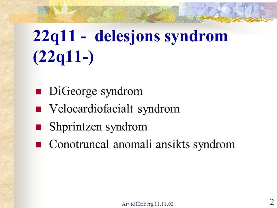 Arvid Heiberg 11.11.02 3 22q11- Hjertefeil Ganespalte/feil Ansiktstrekk Lærevansker ---- Immunsvikt Lavt Ca++ i blod