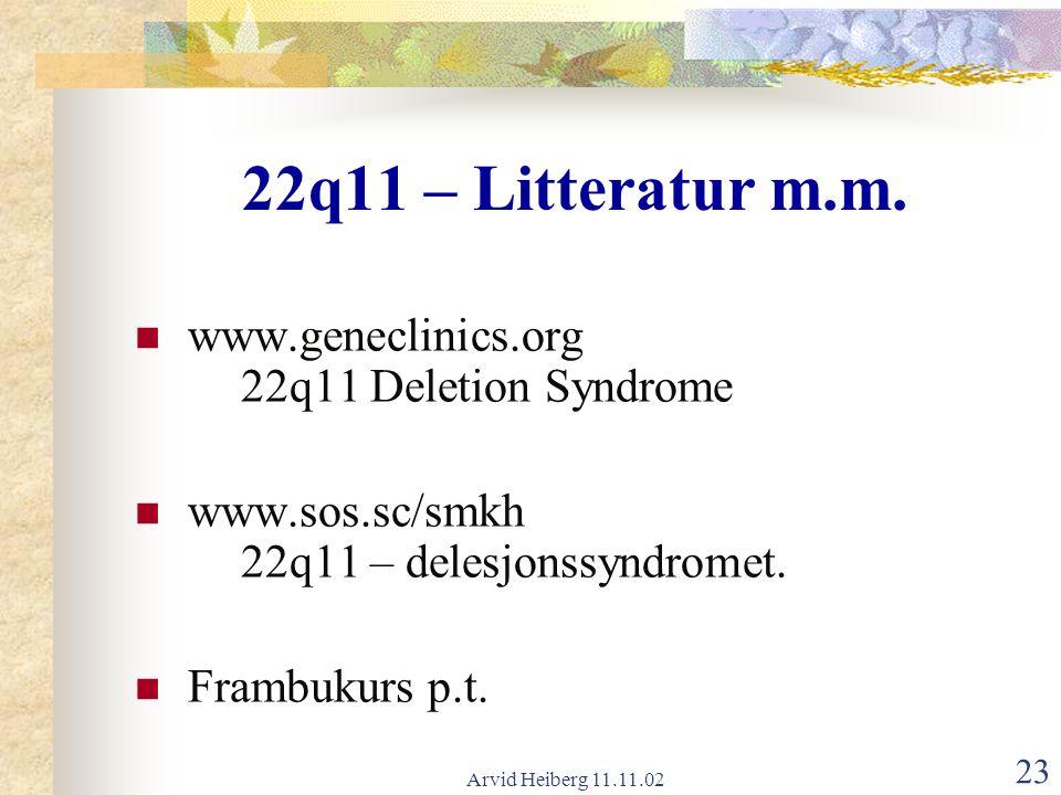 Arvid Heiberg 11.11.02 23 22q11 – Litteratur m.m. www.geneclinics.org 22q11 Deletion Syndrome www.sos.sc/smkh 22q11 – delesjonssyndromet. Frambukurs p
