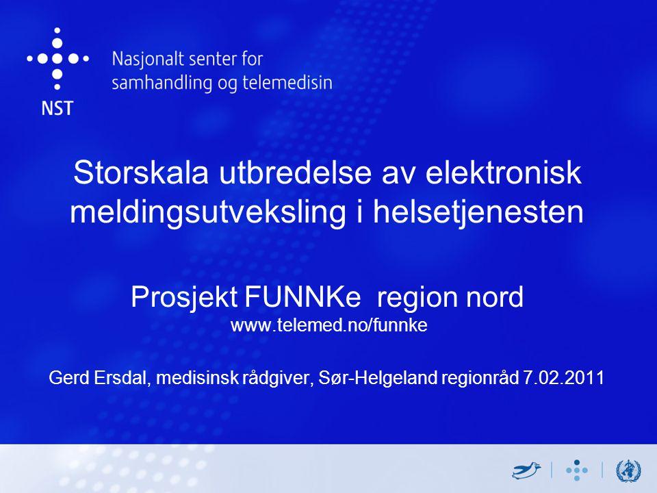 Storskala utbredelse av elektronisk meldingsutveksling i helsetjenesten Prosjekt FUNNKe region nord www.telemed.no/funnke Gerd Ersdal, medisinsk rådgiver, Sør-Helgeland regionråd 7.02.2011