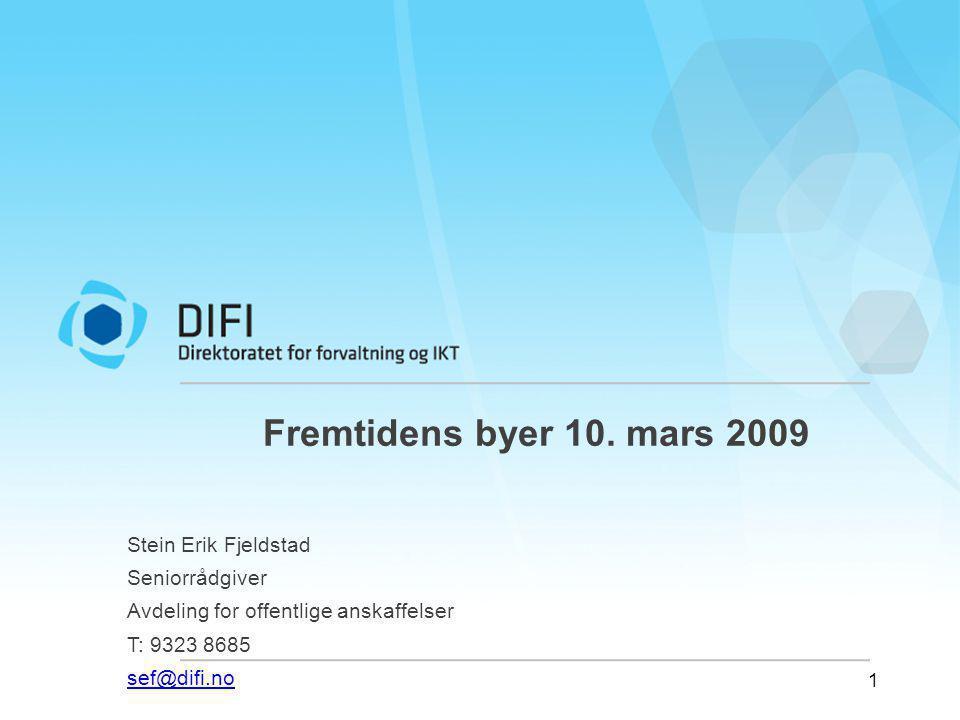 1 Fremtidens byer 10. mars 2009 Stein Erik Fjeldstad Seniorrådgiver Avdeling for offentlige anskaffelser T: 9323 8685 sef@difi.no