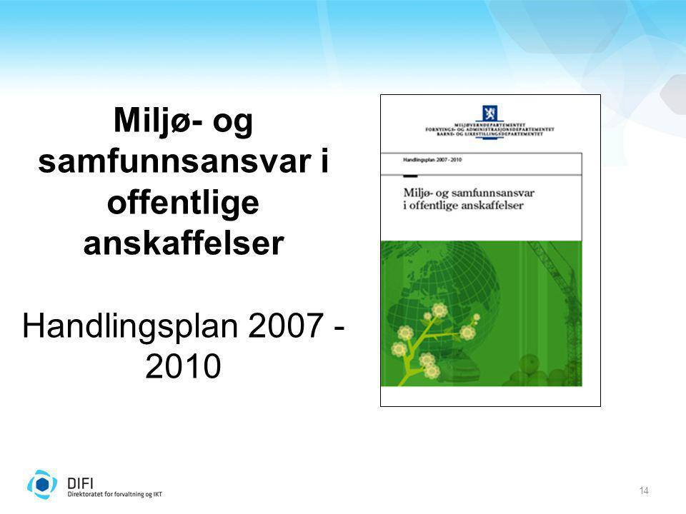 14 Miljø- og samfunnsansvar i offentlige anskaffelser Handlingsplan 2007 - 2010