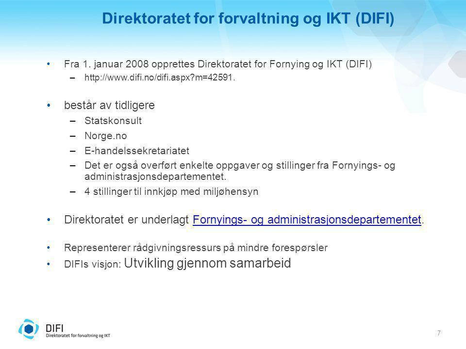 7 Direktoratet for forvaltning og IKT (DIFI) Fra 1. januar 2008 opprettes Direktoratet for Fornying og IKT (DIFI) –http://www.difi.no/difi.aspx?m=4259