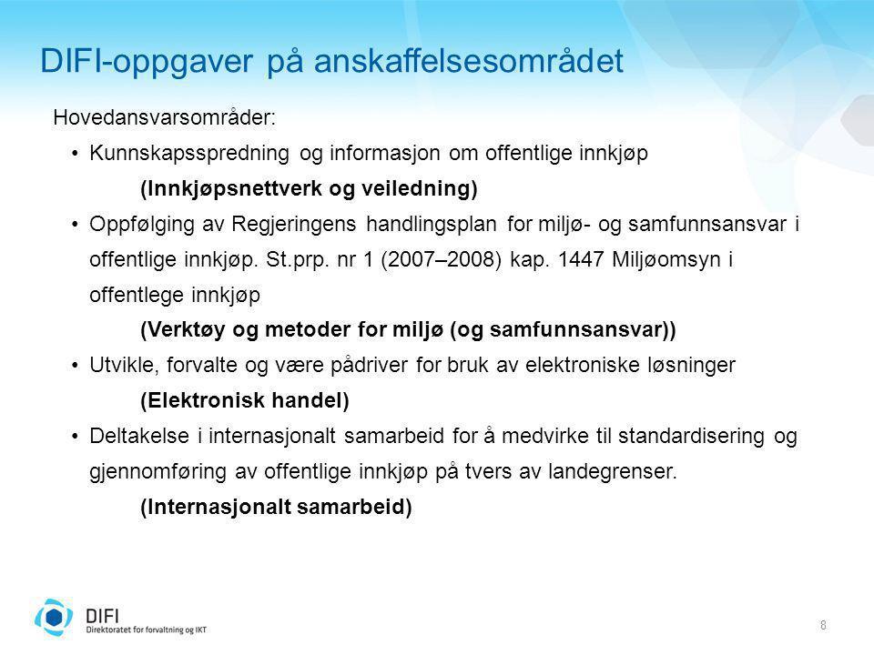 8 DIFI-oppgaver på anskaffelsesområdet Hovedansvarsområder: Kunnskapsspredning og informasjon om offentlige innkjøp (Innkjøpsnettverk og veiledning) O