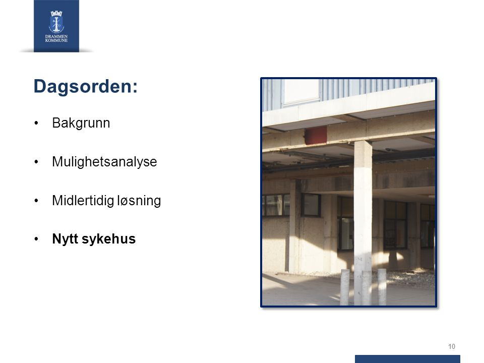 Dagsorden: Bakgrunn Mulighetsanalyse Midlertidig løsning Nytt sykehus 10