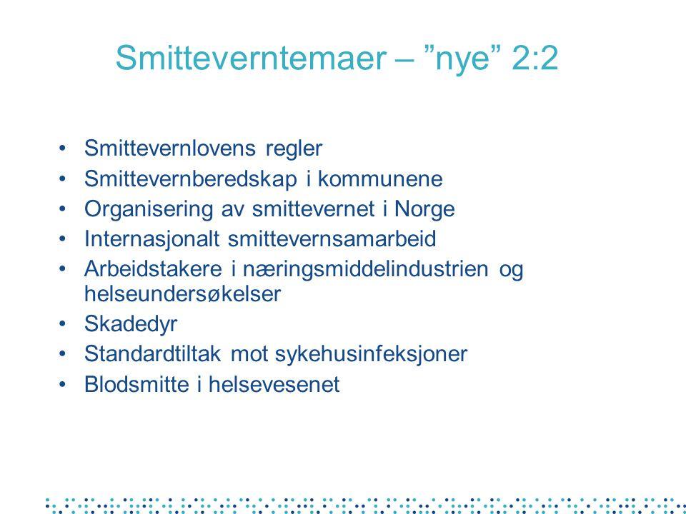 """Smitteverntemaer – """"nye"""" 2:2 Smittevernlovens regler Smittevernberedskap i kommunene Organisering av smittevernet i Norge Internasjonalt smittevernsam"""