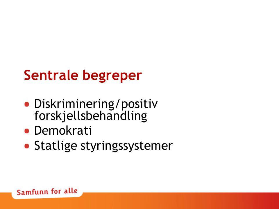 Sentrale begreper Diskriminering/positiv forskjellsbehandling Demokrati Statlige styringssystemer