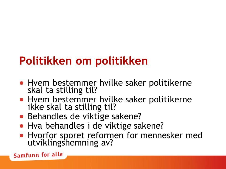 Politikken om politikken Hvem bestemmer hvilke saker politikerne skal ta stilling til? Hvem bestemmer hvilke saker politikerne ikke skal ta stilling t
