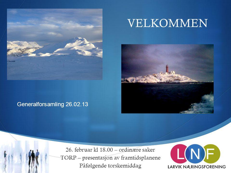  VELKOMMEN 26. februar kl 18.00 – ordinære saker TORP – presentasjon av framtidsplanene Påfølgende torskemiddag Generalforsamling 26.02.13