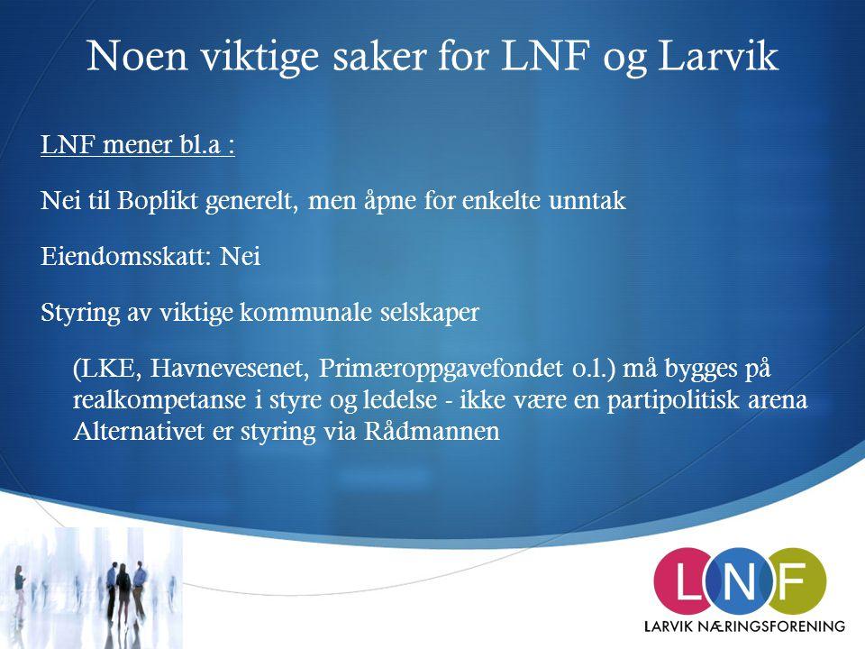 Noen viktige saker for LNF og Larvik LNF mener bl.a : Nei til Boplikt generelt, men åpne for enkelte unntak Eiendomsskatt: Nei Styring av viktige komm