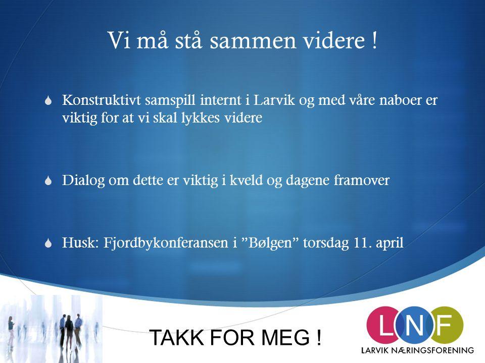 Vi må stå sammen videre !  Konstruktivt samspill internt i Larvik og med våre naboer er viktig for at vi skal lykkes videre  Dialog om dette er vikt