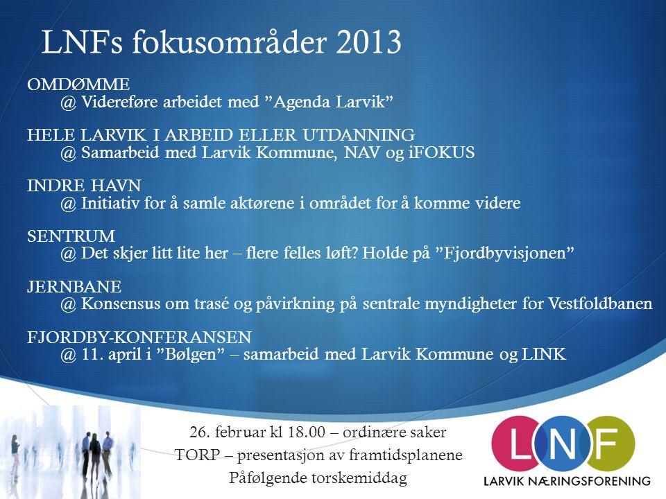  LNFs fokusområder 2013 26. februar kl 18.00 – ordinære saker TORP – presentasjon av framtidsplanene Påfølgende torskemiddag OMDØMME @ Videreføre arb