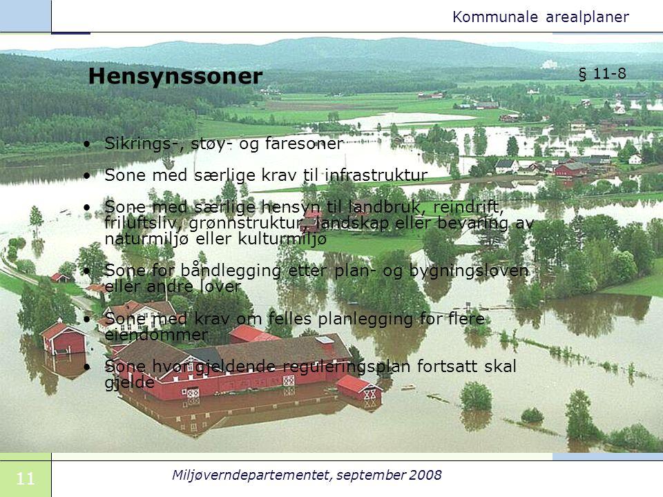 11 Miljøverndepartementet, september 2008 Kommunale arealplaner Hensynssoner Sikrings-, støy- og faresoner Sone med særlige krav til infrastruktur Son