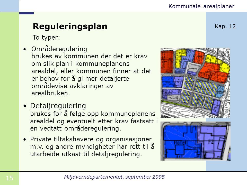 15 Miljøverndepartementet, september 2008 Kommunale arealplaner Reguleringsplan Områderegulering brukes av kommunen der det er krav om slik plan i kom