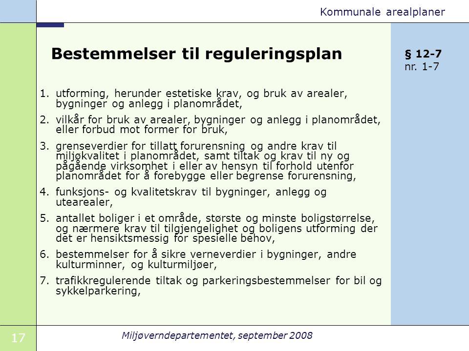 17 Miljøverndepartementet, september 2008 Kommunale arealplaner Bestemmelser til reguleringsplan 1.utforming, herunder estetiske krav, og bruk av area