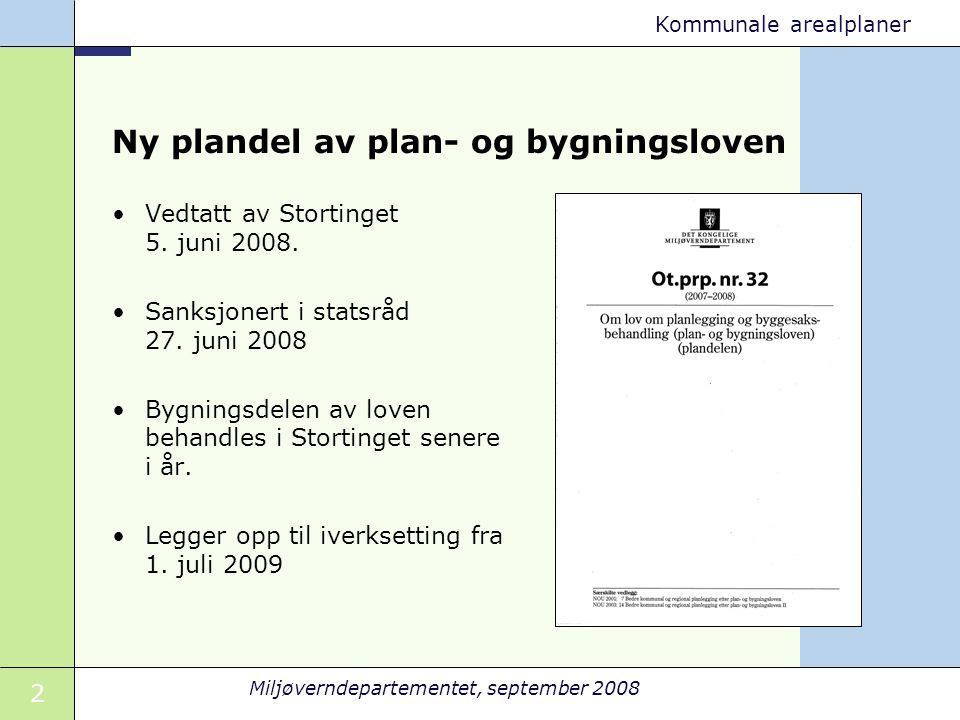 2 Miljøverndepartementet, september 2008 Kommunale arealplaner Ny plandel av plan- og bygningsloven Vedtatt av Stortinget 5. juni 2008. Sanksjonert i