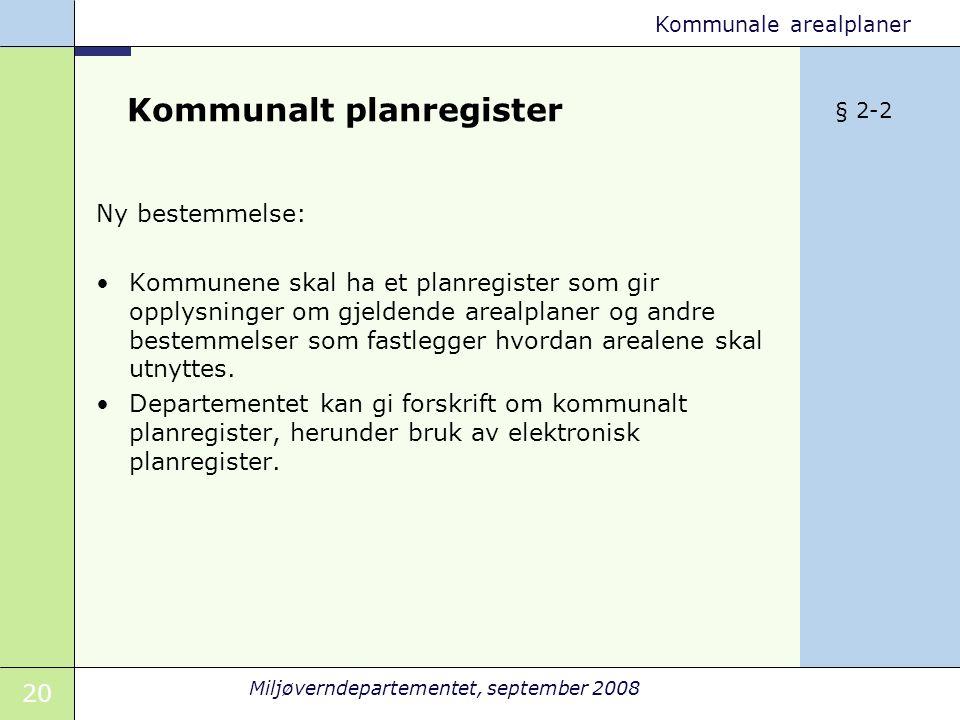 20 Miljøverndepartementet, september 2008 Kommunale arealplaner Kommunalt planregister Ny bestemmelse: Kommunene skal ha et planregister som gir opply