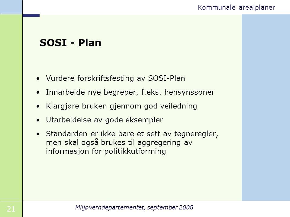 21 Miljøverndepartementet, september 2008 Kommunale arealplaner SOSI - Plan Vurdere forskriftsfesting av SOSI-Plan Innarbeide nye begreper, f.eks. hen