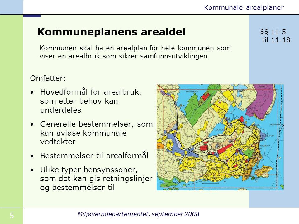 5 Miljøverndepartementet, september 2008 Kommunale arealplaner Kommuneplanens arealdel Omfatter: Hovedformål for arealbruk, som etter behov kan underd
