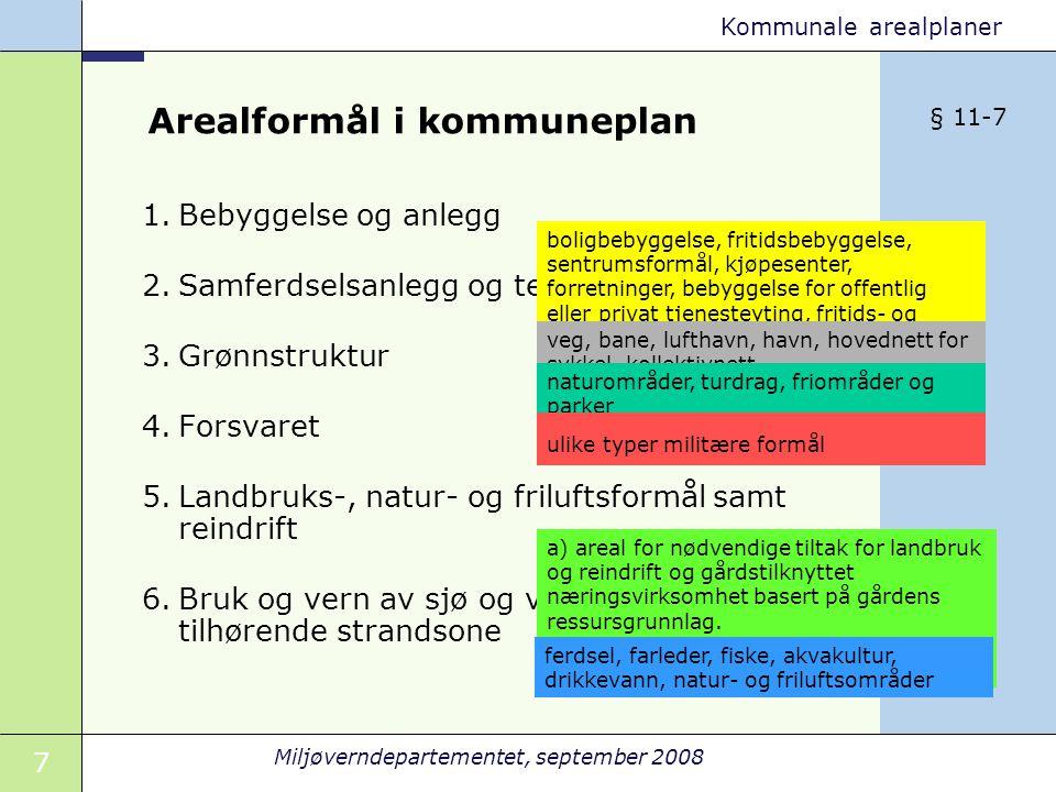 7 Miljøverndepartementet, september 2008 Kommunale arealplaner Arealformål i kommuneplan 1.Bebyggelse og anlegg 2.Samferdselsanlegg og teknisk infrast