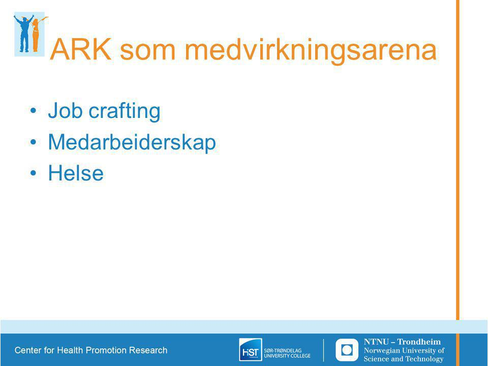 ARK som medvirkningsarena Job crafting Medarbeiderskap Helse