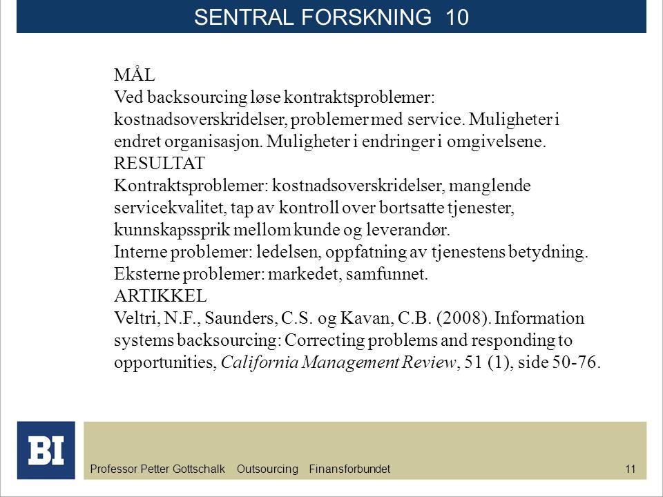 Professor Petter Gottschalk Outsourcing Finansforbundet 12 MÅL Effektiv drift som følge av standardiserte rutiner og stordriftsfordeler.