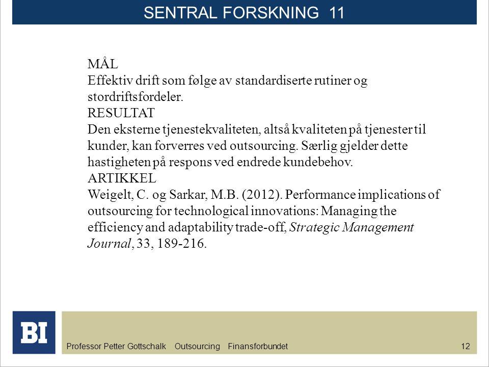 Professor Petter Gottschalk Outsourcing Finansforbundet 12 MÅL Effektiv drift som følge av standardiserte rutiner og stordriftsfordeler. RESULTAT Den