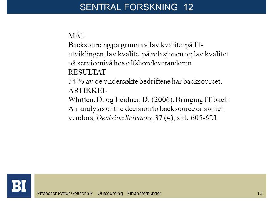 Professor Petter Gottschalk Outsourcing Finansforbundet 13 MÅL Backsourcing på grunn av lav kvalitet på IT- utviklingen, lav kvalitet på relasjonen og