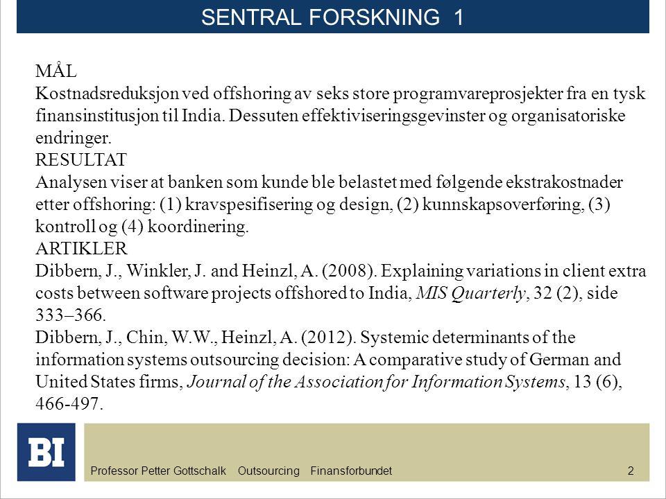 Professor Petter Gottschalk Outsourcing Finansforbundet 2 MÅL Kostnadsreduksjon ved offshoring av seks store programvareprosjekter fra en tysk finansi