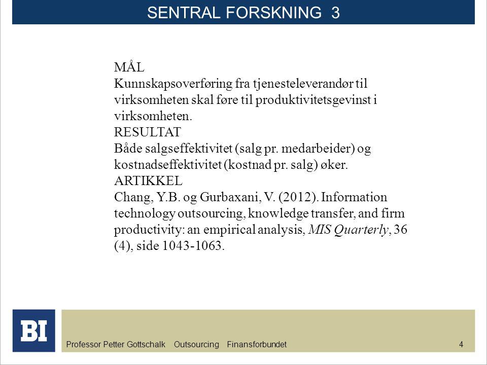 Professor Petter Gottschalk Outsourcing Finansforbundet 4 MÅL Kunnskapsoverføring fra tjenesteleverandør til virksomheten skal føre til produktivitets
