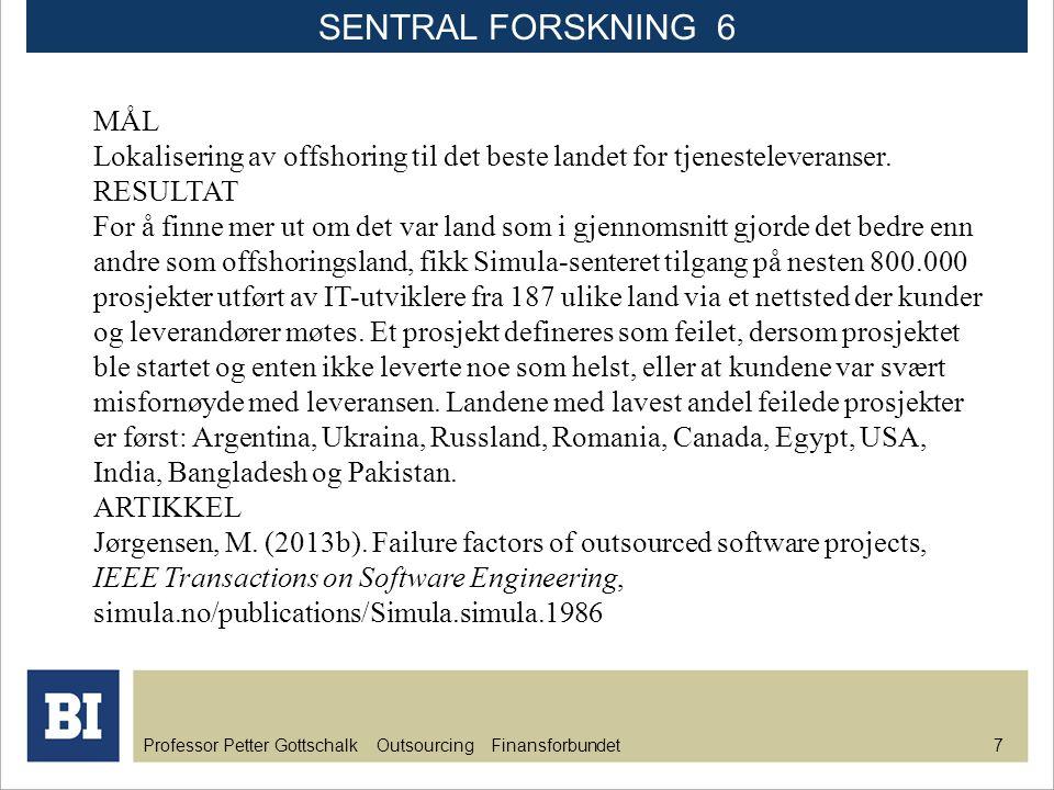 Professor Petter Gottschalk Outsourcing Finansforbundet 7 MÅL Lokalisering av offshoring til det beste landet for tjenesteleveranser. RESULTAT For å f