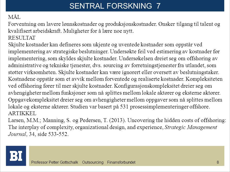 Professor Petter Gottschalk Outsourcing Finansforbundet 8 MÅL Forventning om lavere lønnskostnader og produksjonskostnader. Ønsker tilgang til talent