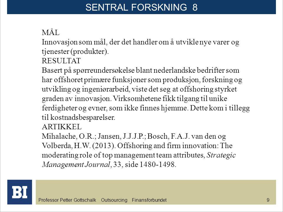 Professor Petter Gottschalk Outsourcing Finansforbundet 10 MÅL Billigere utførelse av standardiserte aktiviteter.