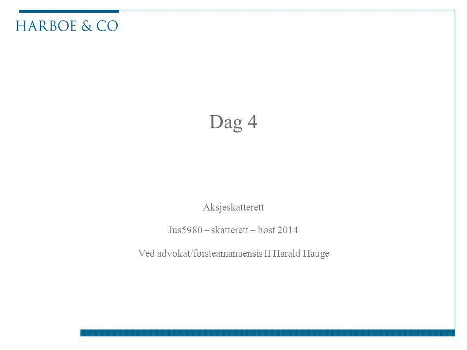 Dag 4 Aksjeskatterett Jus5980 – skatterett – høst 2014 Ved advokat/førsteamanuensis II Harald Hauge