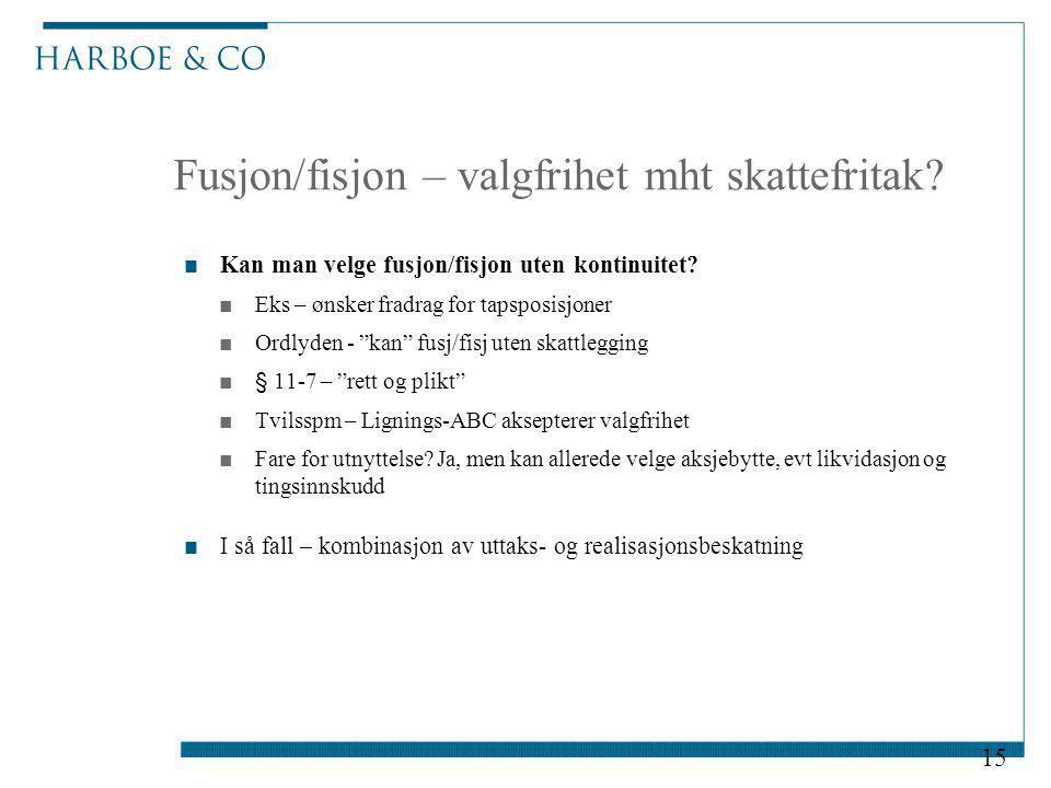 """Fusjon/fisjon – valgfrihet mht skattefritak? ■Kan man velge fusjon/fisjon uten kontinuitet? ■Eks – ønsker fradrag for tapsposisjoner ■Ordlyden - """"kan"""""""