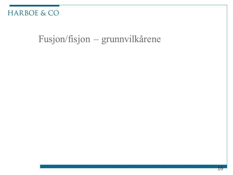 Fusjon/fisjon – grunnvilkårene 16