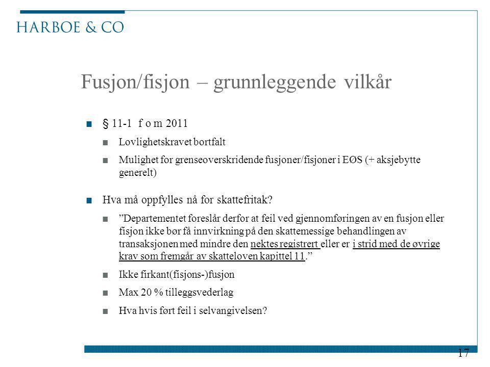 Fusjon/fisjon – grunnleggende vilkår ■§ 11-1 f o m 2011 ■Lovlighetskravet bortfalt ■Mulighet for grenseoverskridende fusjoner/fisjoner i EØS (+ aksjeb