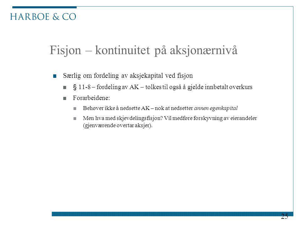 Fisjon – kontinuitet på aksjonærnivå ■Særlig om fordeling av aksjekapital ved fisjon ■§ 11-8 – fordeling av AK – tolkes til også å gjelde innbetalt ov