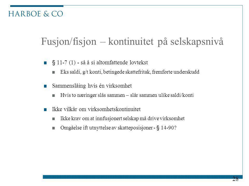 Fusjon/fisjon – kontinuitet på selskapsnivå ■§ 11-7 (1) - så å si altomfattende lovtekst ■Eks saldi, g/t konti, betingede skattefritak, fremførte unde