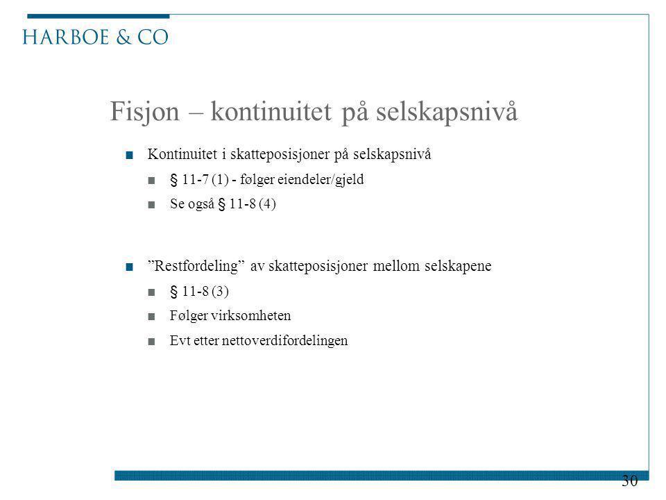 """Fisjon – kontinuitet på selskapsnivå ■Kontinuitet i skatteposisjoner på selskapsnivå ■§ 11-7 (1) - følger eiendeler/gjeld ■Se også § 11-8 (4) ■""""Restfo"""