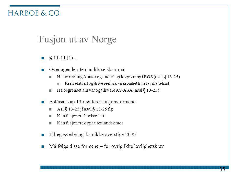 Fusjon ut av Norge ■§ 11-11 (1) a ■Overtagende utenlandsk selskap må: ■Ha forretningskontor og underlagt lovgivning i EØS (asal § 13-25) ■Reelt etable