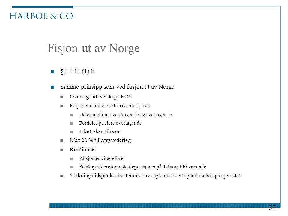 Fisjon ut av Norge ■§ 11-11 (1) b ■Samme prinsipp som ved fusjon ut av Norge ■Overtagende selskap i EØS ■Fisjonene må være horisontale, dvs: ■Deles me