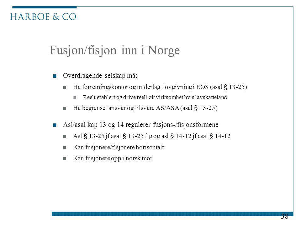 Fusjon/fisjon inn i Norge ■Overdragende selskap må: ■Ha forretningskontor og underlagt lovgivning i EØS (asal § 13-25) ■Reelt etablert og drive reell