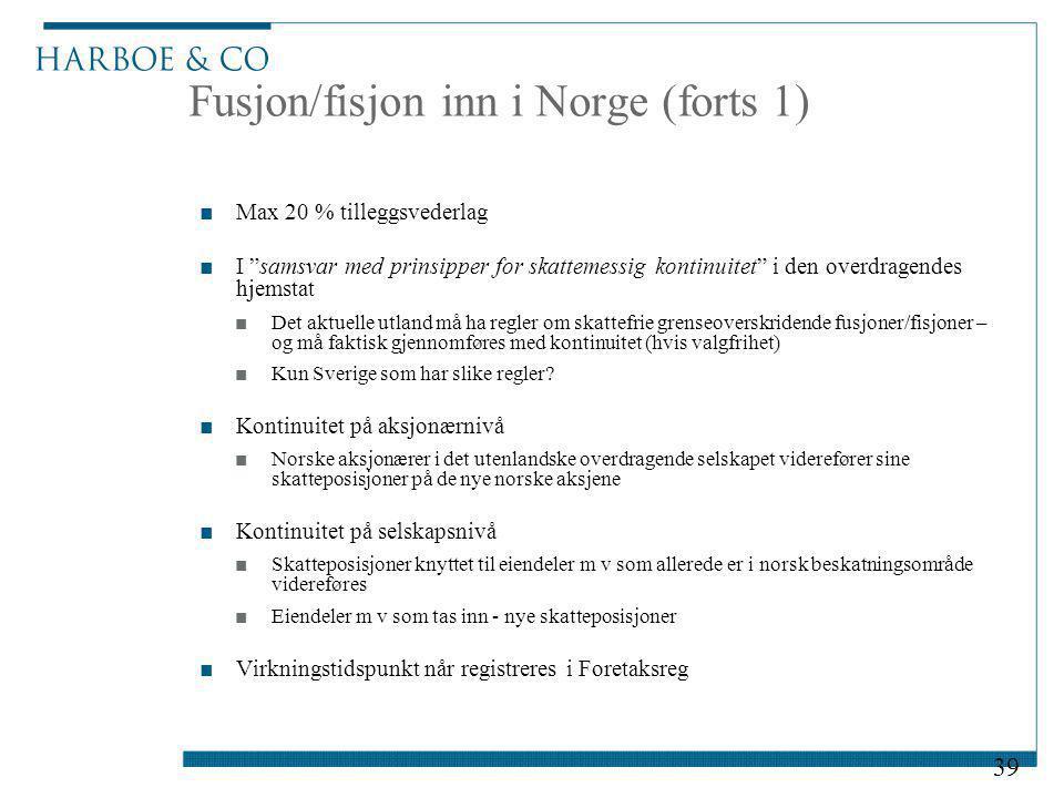 """Fusjon/fisjon inn i Norge (forts 1) ■Max 20 % tilleggsvederlag ■I """"samsvar med prinsipper for skattemessig kontinuitet"""" i den overdragendes hjemstat ■"""
