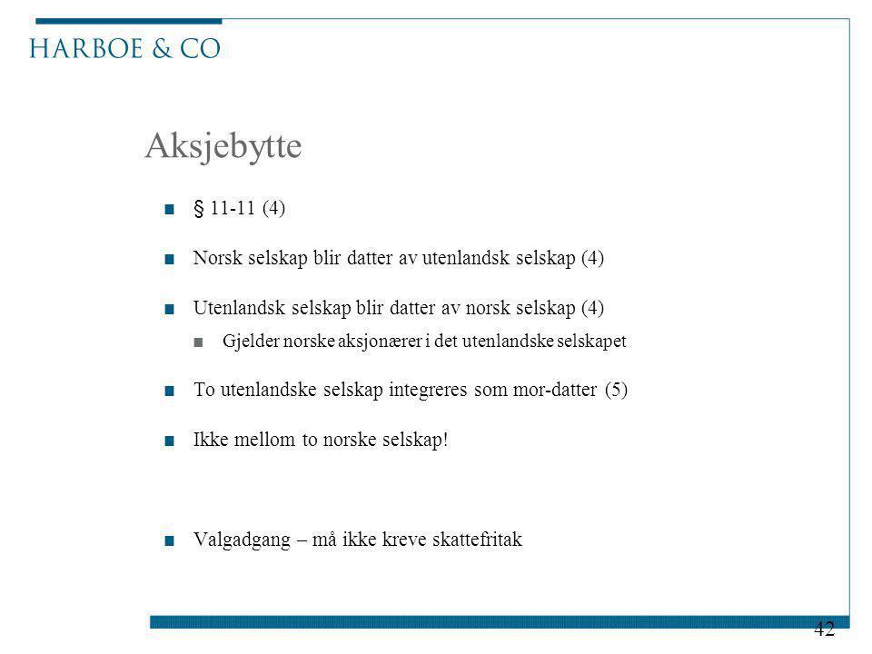 Aksjebytte ■§ 11-11 (4) ■Norsk selskap blir datter av utenlandsk selskap (4) ■Utenlandsk selskap blir datter av norsk selskap (4) ■Gjelder norske aksj