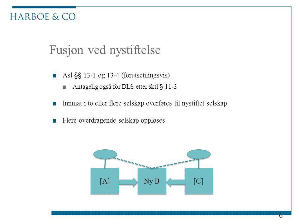 Fusjon ved nystiftelse ■Asl §§ 13-1 og 13-4 (forutsetningsvis) ■Antagelig også for DLS etter sktl § 11-3 ■Innmat i to eller flere selskap overføres ti