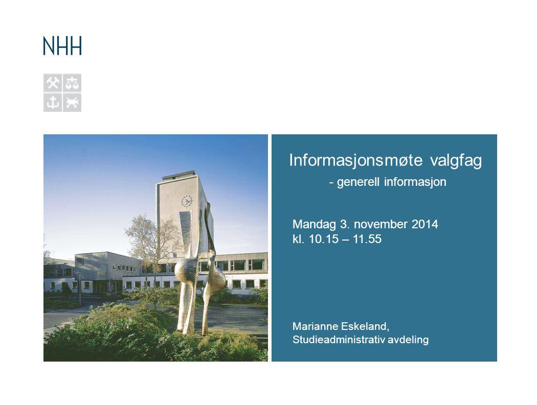 Informasjonsmøte valgfag - generell informasjon Mandag 3. november 2014 kl. 10.15 – 11.55 Marianne Eskeland, Studieadministrativ avdeling